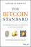 The Bitcoin Standard: The Decentralized Alternative to Central Banking (1119473861) cover image
