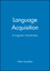 Language Acquisition: A Linguistic Introduction (0631173862) cover image