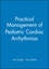 Practical Management of Pediatric Cardiac Arrhythmias (0879934662) cover image