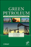 Green Petroleum: How Oil and Gas Can Be Environmentally Sustainable (1118072162) cover image