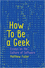How To Be a Geek: Essays on the Culture of Software (1509517162) cover image