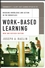 Work-Based Learning: Bridging Knowledge and Action in the Workplace, New and Revised (0470182563) cover image