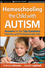 Homeschooling the Child with Autism: Answers to the Top Questions Parents and Professionals Ask  (0470292563) cover image