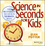 Science in Seconds for Kids: Over 100 Experiments You Can Do in Ten Minutes or Less (0471044563) cover image