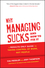 Why Managing Sucks and How to Fix It: A Results-Only Guide to Taking Control of Work, Not People  (1118426363) cover image