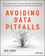 Avoiding Data Pitfalls: How to steer clear of common blunders when working with data and presenting analysis and visualizations (1119278163) cover image
