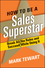How to Be a Sales Superstar: Break All the Rules and Succeed While Doing It  (0470300965) cover image