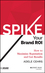 SPIKE your Brand ROI: How to Maximize Reputation and Get Results (1118976665) cover image