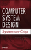 Computer System Design: System-on-Chip (0470643366) cover image