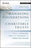 Managing Foundations and Charitable Trusts: Essential Knowledge, Tools, and Techniques for Donors and Advisors (1118038266) cover image