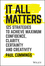 It All Matters: 125 Strategies to Achieve Maximum Confidence, Clarity, Certainty, and Creativity (1119417066) cover image