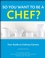 So You Want to Be a Chef?: Your Guide to Culinary Careers, 2nd Edition (0470088567) cover image