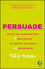 Persuade: Using the seven drivers of motivation to master influence and persuasion (0857086367) cover image