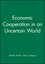 Economic Cooperation in an Uncertain World (1557863067) cover image