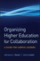 Organizing Higher Education for Collaboration: A Guide for Campus Leaders (0470179368) cover image