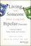 Living With Someone Who's Living With Bipolar Disorder: A Practical Guide for Family, Friends, and Coworkers (0470475668) cover image