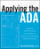 Applying the ADA: Designing for The 2010 Americans with Disabilities Act Standards for Accessible Design in Multiple Building Types (1118027868) cover image