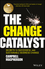 The Change Catalyst: Secrets to Successful and Sustainable Business Change (1119386268) cover image