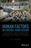 Human Factors in Control Room Design: A Practical Guide for Project Managers and Senior Engineers (1118535669) cover image