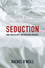 Seduction: Men, Masculinity, and Mediated Intimacy (1509521569) cover image