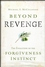 Beyond Revenge: The Evolution of the Forgiveness Instinct (078797756X) cover image