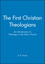 The First Christian Theologians: An Introduction to Theology in the Early Church (0631231870) cover image