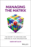 Managing the Matrix: The Secret to Surviving and Thriving in Your Organization (1118765370) cover image