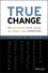 True Change: How Outsiders on the Inside Get Things Done in Organizations (1119116570) cover image