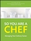 So You Are a Chef: Managing Your Culinary Career (0470251271) cover image
