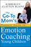 The Go-To Mom's Parents' Guide to Emotion Coaching Young Children (0470584971) cover image