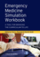 Emergency Medicine Simulation Workbook: A Tool for Bringing the Curriculum to Life (0470657871) cover image