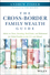 The Cross-Border Family Wealth Guide: Advice on Taxes, Investing, Real Estate, and Retirement for Global Families in the U.S. and Abroad (1119234271) cover image