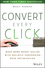 Convert Every Click: Make More Money Online with Holistic Conversion Rate Optimization (1118759672) cover image