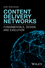 Content Delivery Networks: Fundamentals, Design, and Evolution (1119249872) cover image