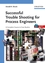 Successful Trouble Shooting for Process Engineers: A Complete Course in Case Studies (3527607072) cover image