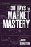 30 Days to Market Mastery: A Step-by-Step Guide to Profitable Trading (0470109874) cover image
