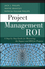 Project Management ROI: A Step-by-Step Guide for Measuring the Impact and ROI for Projects (1118072774) cover image