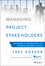 Managing Project Stakeholders: Building a Foundation to Achieve Project Goals (1118504275) cover image