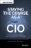 Staying the Course as a CIO: How to Overcome the Trials and Challenges of IT Leadership (1118968875) cover image