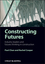 Constructing Futures: Industry leaders and futures thinking in construction (1405157976) cover image