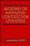 Avoiding or Minimizing Construction Litigation (0471546178) cover image