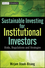 Sustainable Investing for Institutional Investors: Risk, Regulations and Strategies (1118203178) cover image