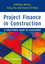 Project Finance in Construction: A Structured Guide to Assessment (1444334778) cover image