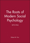 The Roots of Modern Social Psychology: 1872-1954 (0631194479) cover image