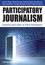Participatory Journalism: Guarding Open Gates at Online Newspapers (1444332279) cover image