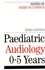 Paediatric Audiology 0 - 5 YEARS, 3rd Edition (1861562179) cover image