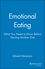 Emotional Eating: What You Need to Know Before Starting Your Next Diet (078794047X) cover image