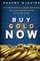 Buy Gold Now: How a Real Estate Bust, our Bulging National Debt, and the Languishing Dollar Will Push Gold to Record Highs (0470185880) cover image