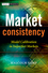 Market Consistency: Model Calibration in Imperfect Markets (0470770880) cover image