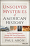 Unsolved Mysteries of American History: An Eye-Opening Journey through 500 Years of Discoveries, Disappearances, and Baffling Events (0471283681) cover image